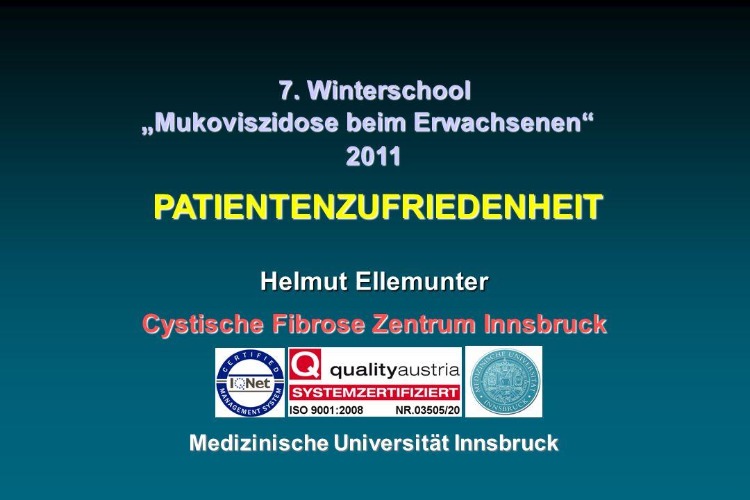 7. Winterschool Mukoviszidose beim Erwachsenen 2011 PATIENTENZUFRIEDENHEIT Helmut Ellemunter Cystische Fibrose Zentrum Innsbruck Medizinische Universi