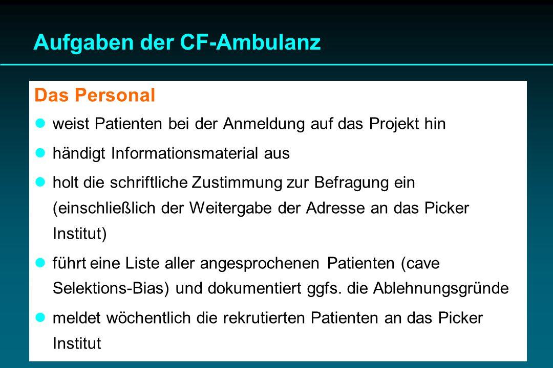 Aufgaben der CF-Ambulanz Das Personal weist Patienten bei der Anmeldung auf das Projekt hin händigt Informationsmaterial aus holt die schriftliche Zus