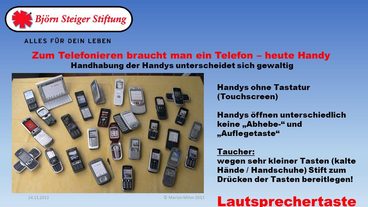 Handhabung der Handys unterscheidet sich gewaltig Zum Telefonieren braucht man ein Telefon – heute Handy Handys ohne Tastatur (Touchscreen) Handys öff