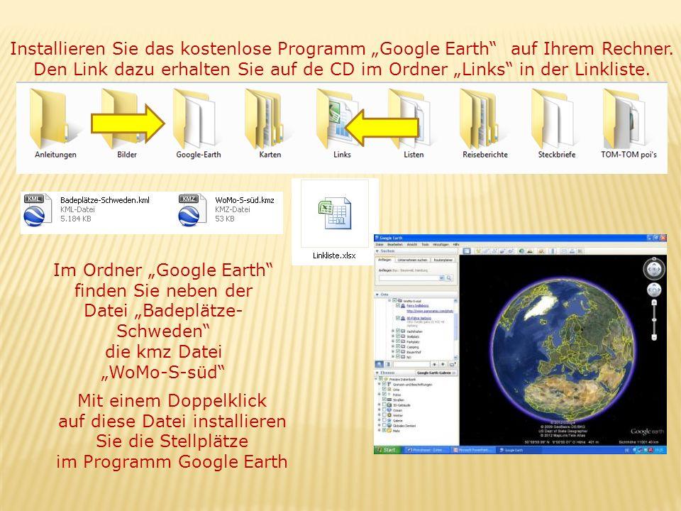 Installieren Sie das kostenlose Programm Google Earth auf Ihrem Rechner. Den Link dazu erhalten Sie auf de CD im Ordner Links in der Linkliste. Im Ord