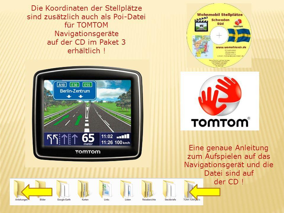 Die Koordinaten der Stellplätze sind zusätzlich auch als Poi-Datei für TOMTOM Navigationsgeräte auf der CD im Paket 3 erhältlich ! Eine genaue Anleitu