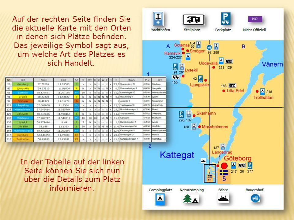Auf der rechten Seite finden Sie die aktuelle Karte mit den Orten in denen sich Plätze befinden. Das jeweilige Symbol sagt aus, um welche Art des Plat
