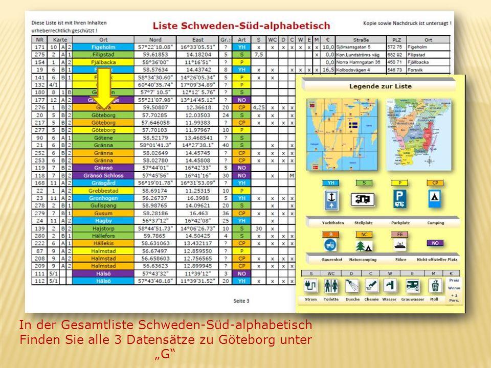 In der Gesamtliste Schweden-Süd-alphabetisch Finden Sie alle 3 Datensätze zu Göteborg unter G