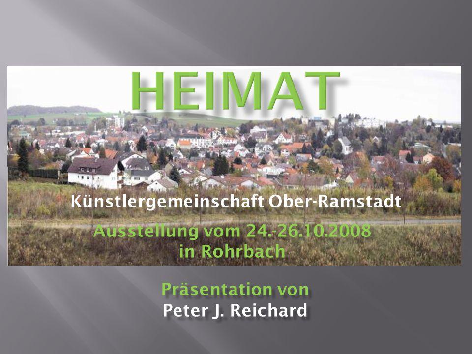 Künstlergemeinschaft Ober-Ramstadt Präsentation von Peter J. Reichard Ausstellung vom 24.-26.10.2008 in Rohrbach