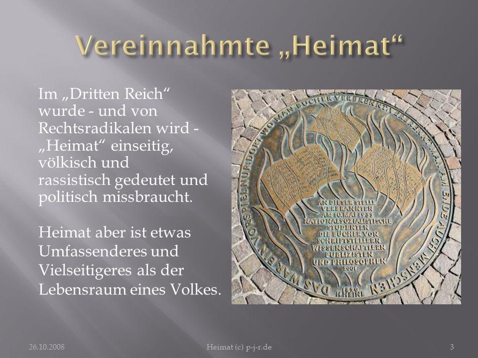 Im Dritten Reich wurde - und von Rechtsradikalen wird - Heimat einseitig, völkisch und rassistisch gedeutet und politisch missbraucht. 26.10.2008Heima