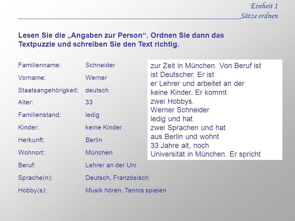 Einheit 1 ______________________________________________________Sätze ordnen Familienname:Schneider Vorname:Werner Staatsangehörigkeit:deutsch Alter:3