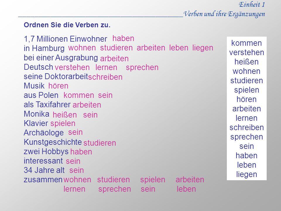 Einheit 1 __________________________________________Verben und ihre Ergänzungen 1,7 Millionen Einwohner in Hamburg bei einer Ausgrabung Deutsch seine