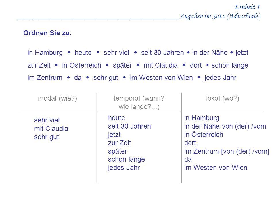 Einheit 1 __________________________________________Angaben im Satz (Adverbiale) Ordnen Sie zu. modal (wie?)temporal (wann? wie lange?...) lokal (wo?)