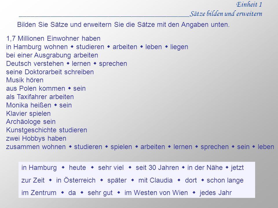 Einheit 1 ____________________________________________Sätze bilden und erweitern 1,7 Millionen Einwohner haben in Hamburg wohnen studieren arbeiten le