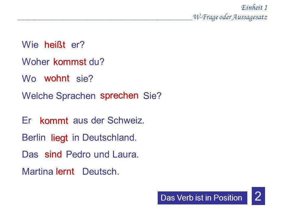 Einheit 1 ____________________________________________W-Frage oder Aussagesatz kommst Wie er? Woher du? Wo sie? Welche Sprachen Sie?heißt wohnt sprech