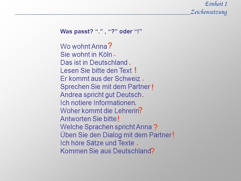 Einheit 1 ____________________________________________________Zeichensetzung Was passt?., ? oder ! Wo wohnt Anna Sie wohnt in Köln Das ist in Deutschl