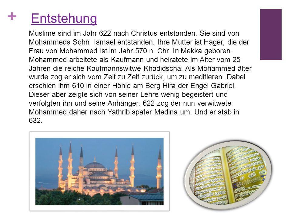 + Muslime sind im Jahr 622 nach Christus entstanden. Sie sind von Mohammeds Sohn Ismael entstanden. Ihre Mutter ist Hager, die der Frau von Mohammed i