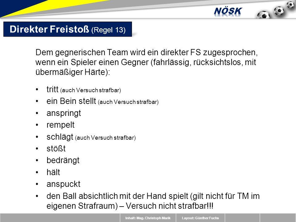 Inhalt: Mag. Christoph MarikLayout: Günther Fuchs Dem gegnerischen Team wird ein direkter FS zugesprochen, wenn ein Spieler einen Gegner (fahrlässig,