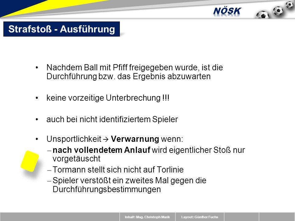 Inhalt: Mag. Christoph MarikLayout: Günther Fuchs Nachdem Ball mit Pfiff freigegeben wurde, ist die Durchführung bzw. das Ergebnis abzuwarten keine vo