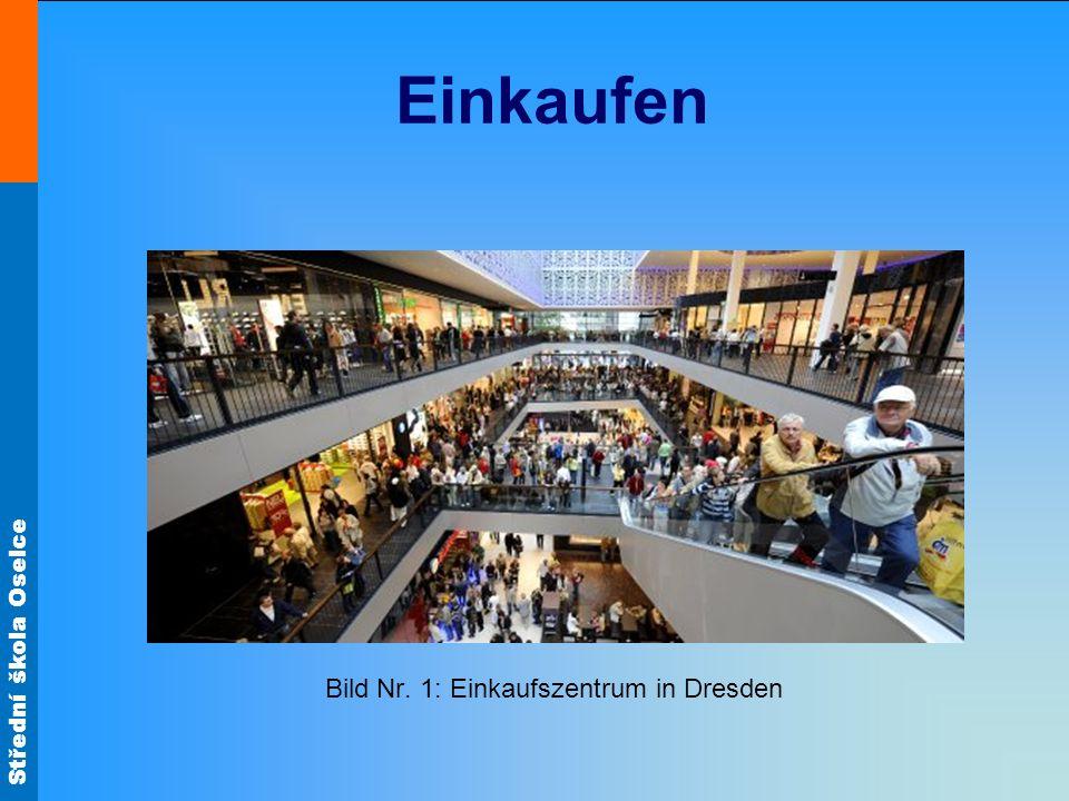 Střední škola Oselce Einkaufen Bild Nr. 1: Einkaufszentrum in Dresden