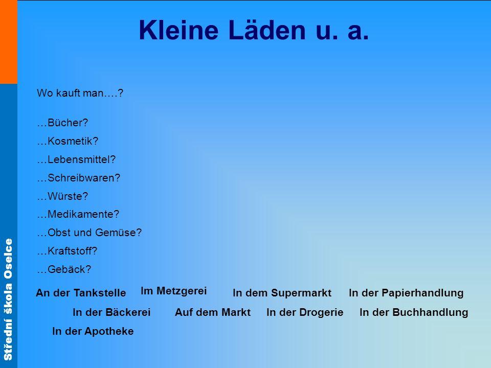 Střední škola Oselce Kleine Läden u. a. Wo kauft man…..