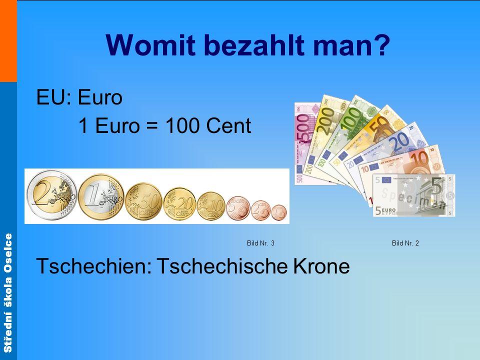Střední škola Oselce Womit bezahlt man. EU: Euro 1 Euro = 100 Cent Bild Nr.