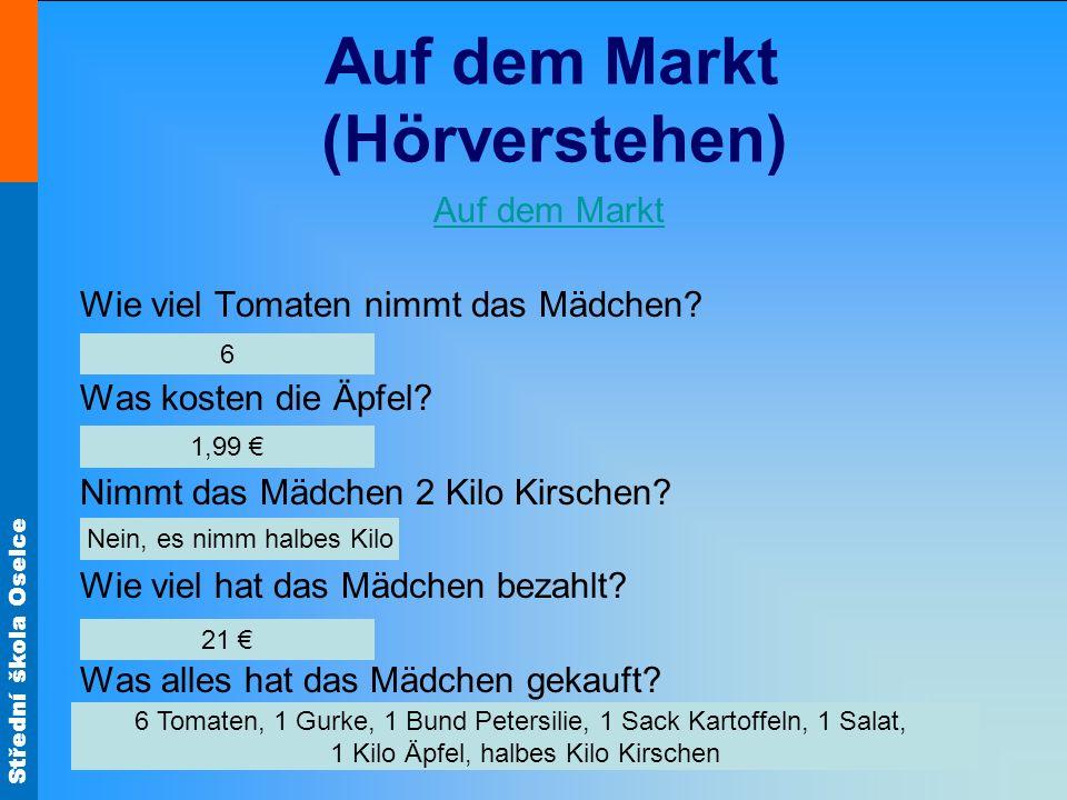 Střední škola Oselce Auf dem Markt (Hörverstehen) Auf dem Markt Wie viel Tomaten nimmt das Mädchen.