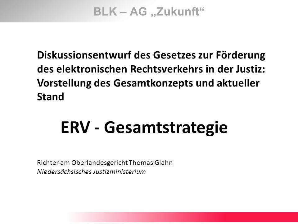 BLK – AG Zukunft Diskussionsentwurf des Gesetzes zur Förderung des elektronischen Rechtsverkehrs in der Justiz: Vorstellung des Gesamtkonzepts und akt