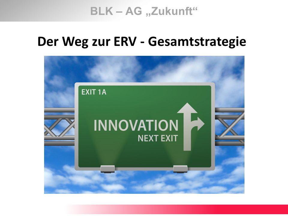 BLK – AG Zukunft Der Weg zur ERV - Gesamtstrategie