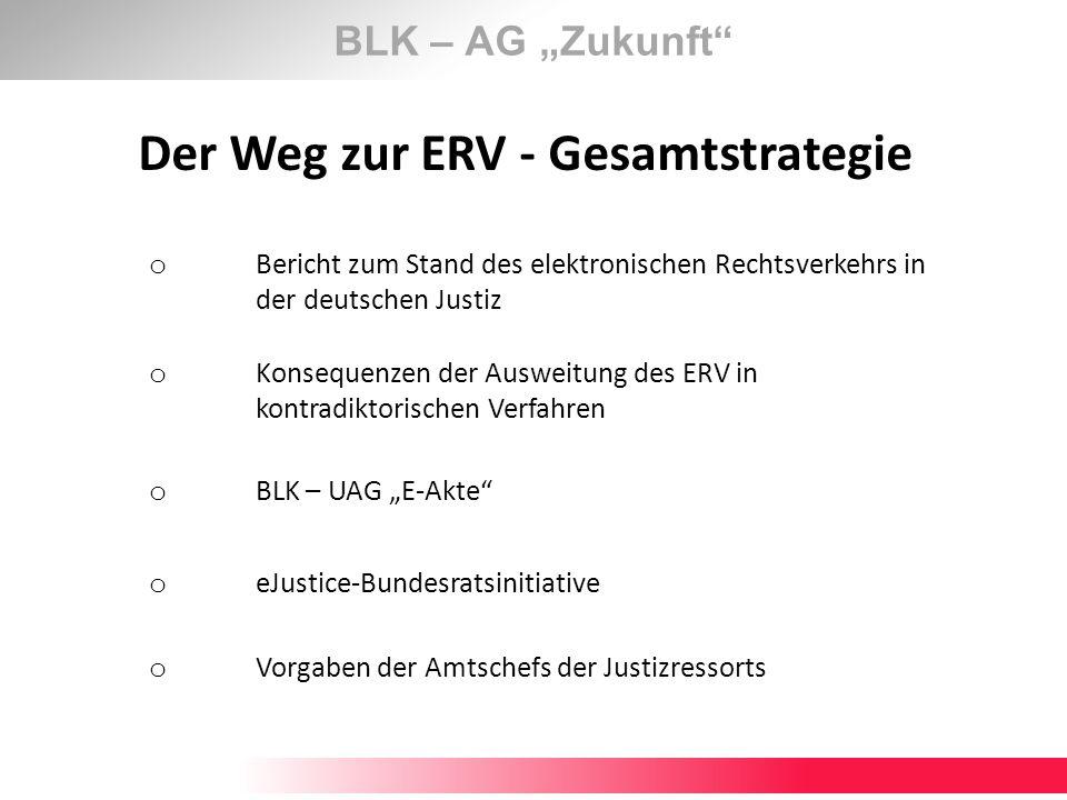 BLK – AG Zukunft Der Auftrag … Die BLK sieht die Notwendigkeit, eine gemeinsame, für alle sechzehn Bundesländer tragbare Strategie zur Einführung des elektronischen Rechtsverkehrs inklusive der elektronischen Aktenführung zu formulieren.