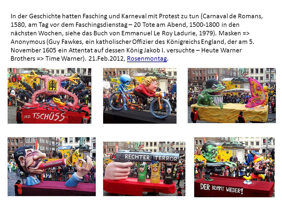 In der Geschichte hatten Fasching und Karneval mit Protest zu tun (Carnaval de Romans, 1580, am Tag vor dem Faschingsdienstag – 20 Tote am Abend, 1500-1800 in den nächsten Wochen, siehe das Buch von Emmanuel Le Roy Ladurie, 1979).
