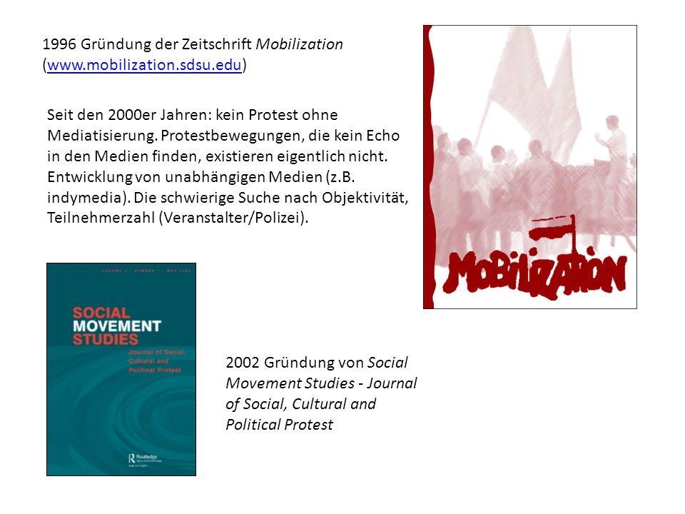 1996 Gründung der Zeitschrift Mobilization (www.mobilization.sdsu.edu)www.mobilization.sdsu.edu Seit den 2000er Jahren: kein Protest ohne Mediatisierung.
