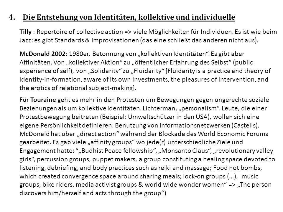 4.Die Entstehung von Identitäten, kollektive und individuelle Tilly : Repertoire of collective action => viele Möglichkeiten für Individuen.