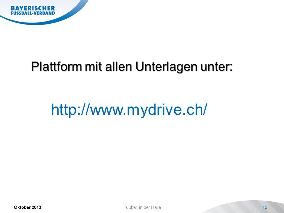 http://www.mydrive.ch/ Oktober 2013Fußball in der Halle16 Plattform mit allen Unterlagen unter: