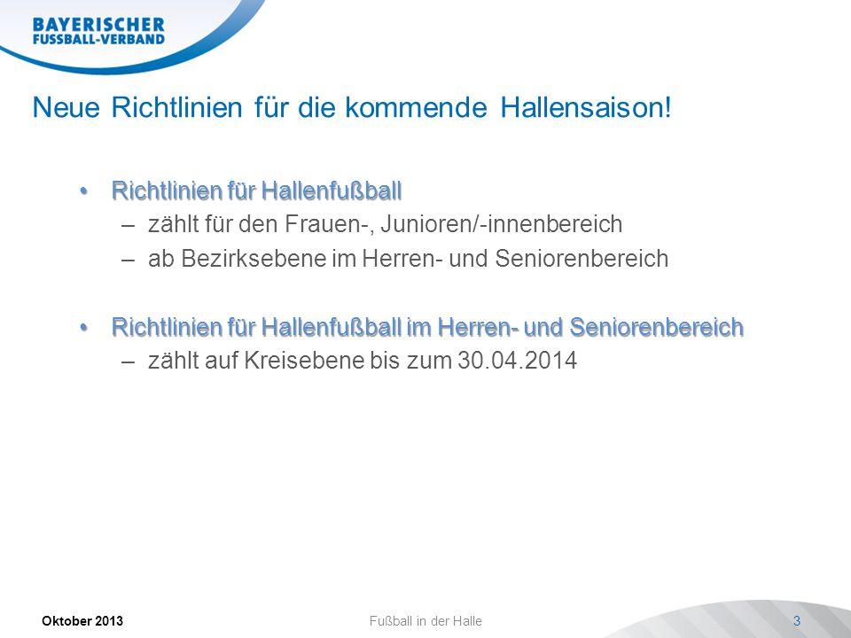 Neue Richtlinien für die kommende Hallensaison! Oktober 2013Fußball in der Halle3 Richtlinien für HallenfußballRichtlinien für Hallenfußball –zählt fü