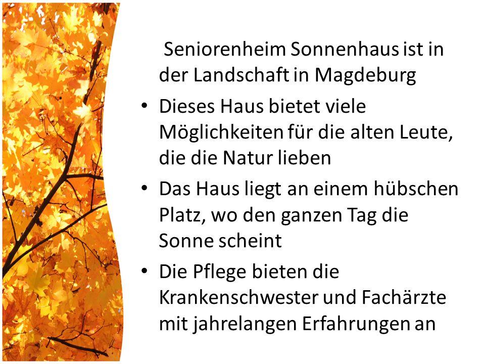 Seniorenheim Sonnenhaus ist in der Landschaft in Magdeburg Dieses Haus bietet viele Möglichkeiten für die alten Leute, die die Natur lieben Das Haus liegt an einem hübschen Platz, wo den ganzen Tag die Sonne scheint Die Pflege bieten die Krankenschwester und Fachärzte mit jahrelangen Erfahrungen an