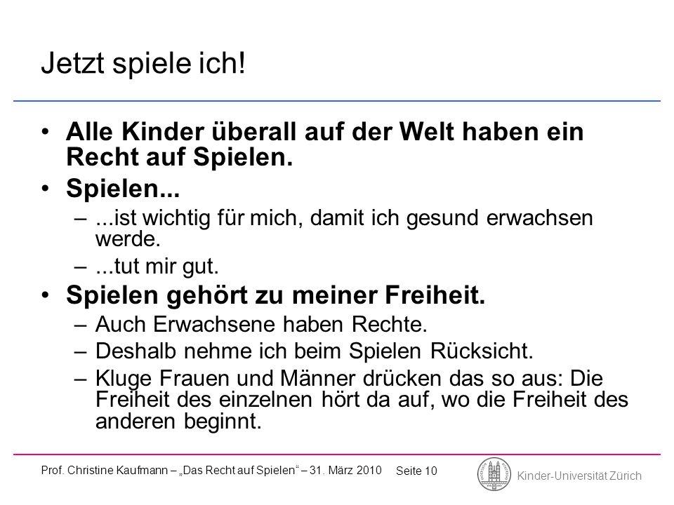 Kinder-Universität Zürich Prof. Christine Kaufmann – Das Recht auf Spielen – 31. März 2010 Seite 10 Jetzt spiele ich! Alle Kinder überall auf der Welt