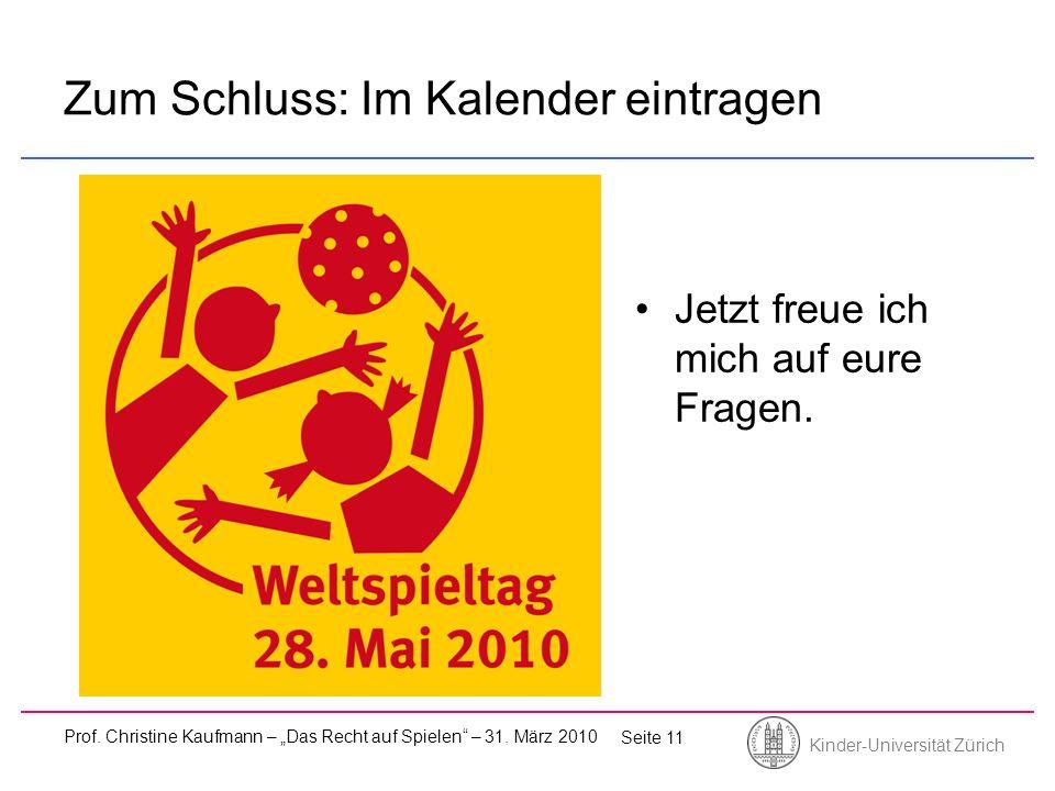 Kinder-Universität Zürich Prof. Christine Kaufmann – Das Recht auf Spielen – 31. März 2010 Seite 11 Zum Schluss: Im Kalender eintragen Jetzt freue ich