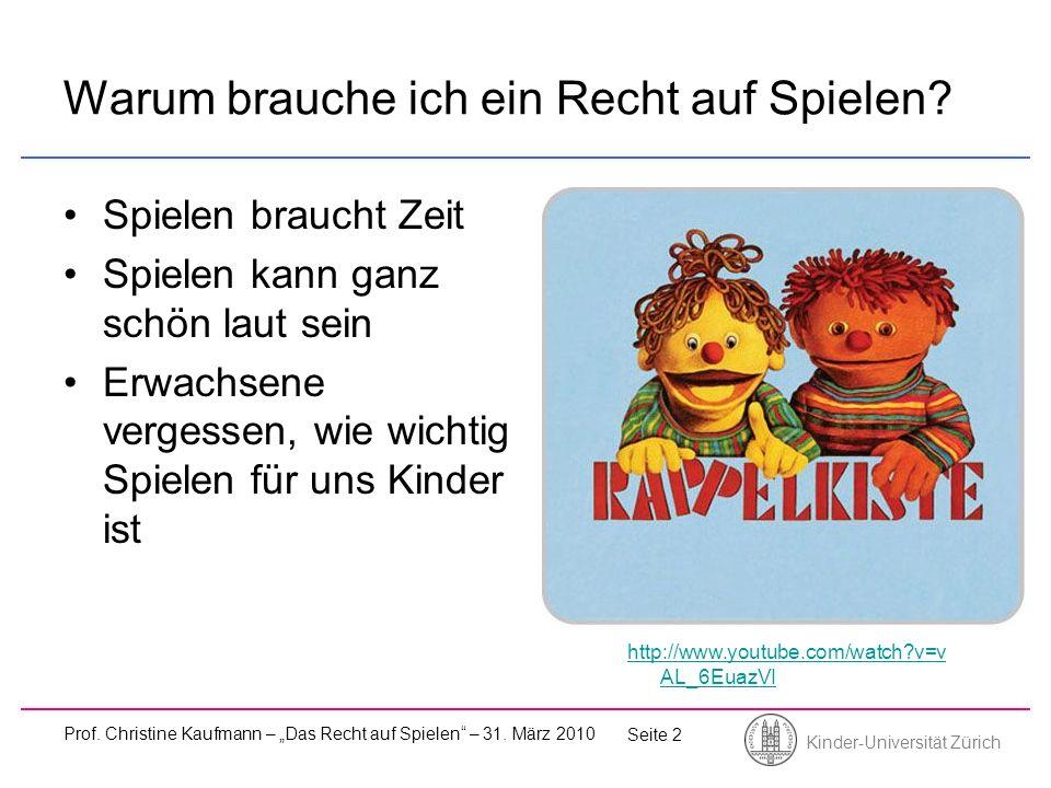 Kinder-Universität Zürich Prof. Christine Kaufmann – Das Recht auf Spielen – 31. März 2010 Seite 2 Warum brauche ich ein Recht auf Spielen? Spielen br