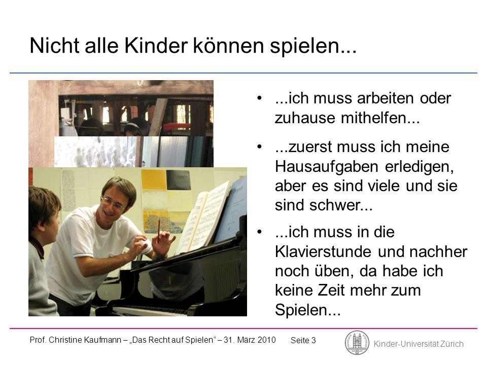 Kinder-Universität Zürich Prof. Christine Kaufmann – Das Recht auf Spielen – 31. März 2010 Seite 3 Nicht alle Kinder können spielen......ich muss arbe
