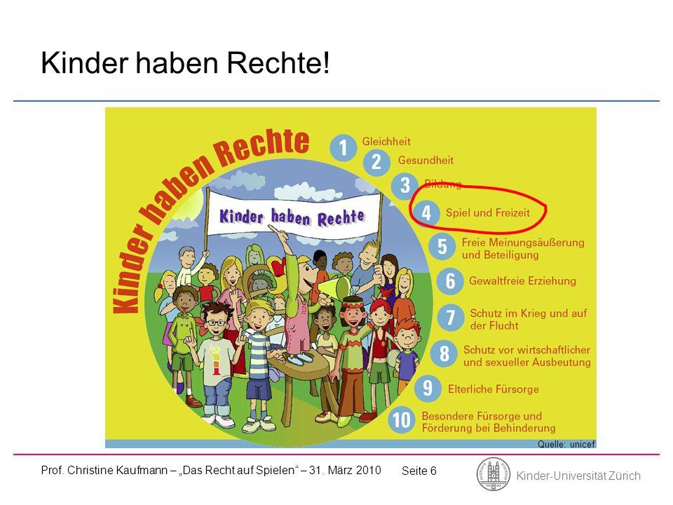 Kinder-Universität Zürich Prof. Christine Kaufmann – Das Recht auf Spielen – 31. März 2010 Seite 6 Kinder haben Rechte! Quelle: unicef