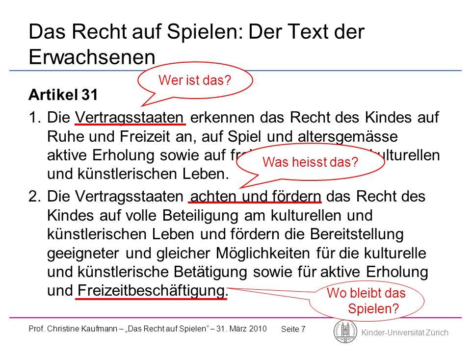Kinder-Universität Zürich Prof. Christine Kaufmann – Das Recht auf Spielen – 31. März 2010 Seite 7 Das Recht auf Spielen: Der Text der Erwachsenen Art