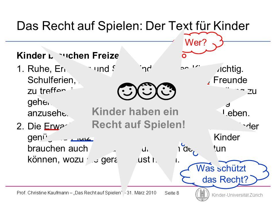 Kinder-Universität Zürich Prof. Christine Kaufmann – Das Recht auf Spielen – 31. März 2010 Seite 8 Das Recht auf Spielen: Der Text für Kinder Kinder b