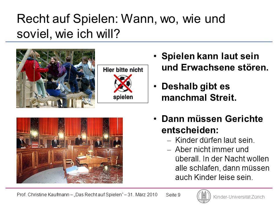 Kinder-Universität Zürich Prof. Christine Kaufmann – Das Recht auf Spielen – 31. März 2010 Seite 9 Recht auf Spielen: Wann, wo, wie und soviel, wie ic