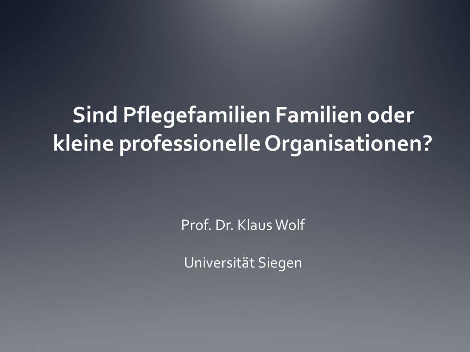 Sind Pflegefamilien Familien oder kleine professionelle Organisationen? Prof. Dr. Klaus Wolf Universität Siegen