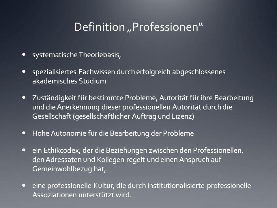 Definition Professionen systematische Theoriebasis, spezialisiertes Fachwissen durch erfolgreich abgeschlossenes akademisches Studium Zuständigkeit f