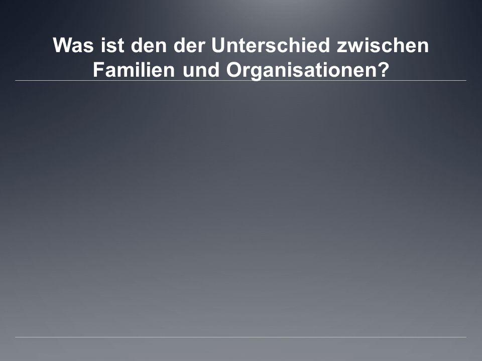 Was ist den der Unterschied zwischen Familien und Organisationen?