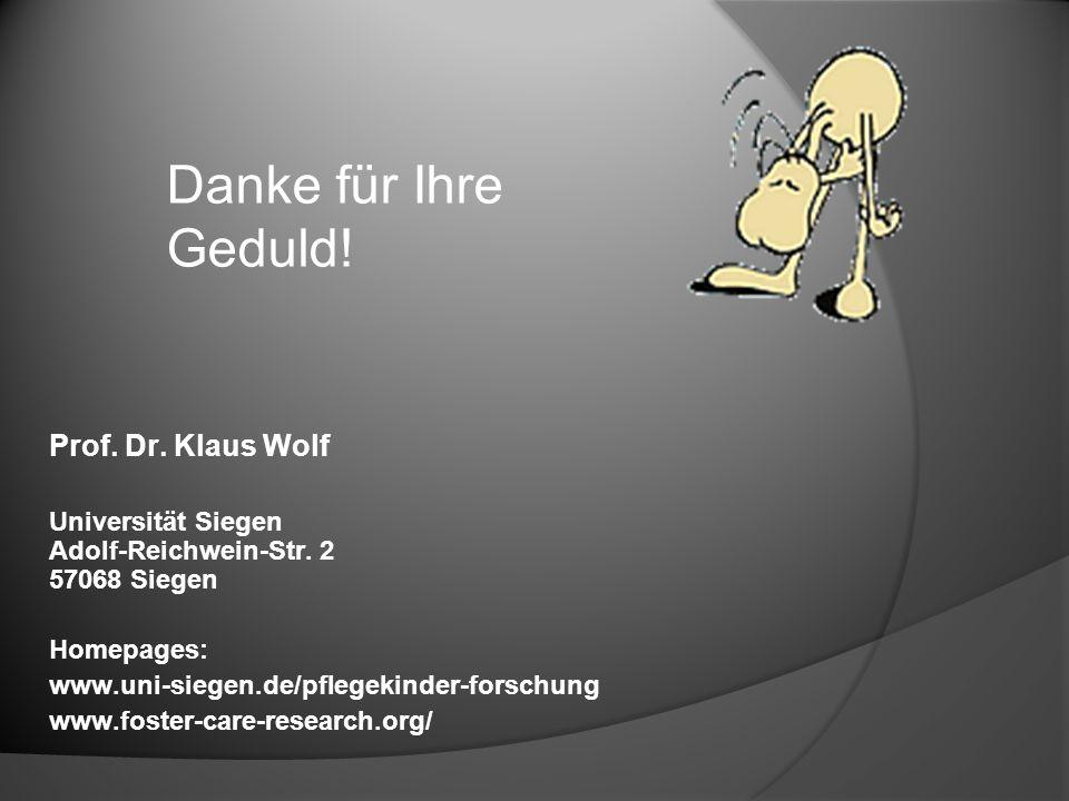 Prof. Dr. Klaus Wolf Universität Siegen Adolf-Reichwein-Str. 2 57068 Siegen Homepages: www.uni-siegen.de/pflegekinder-forschung www.foster-care-resear