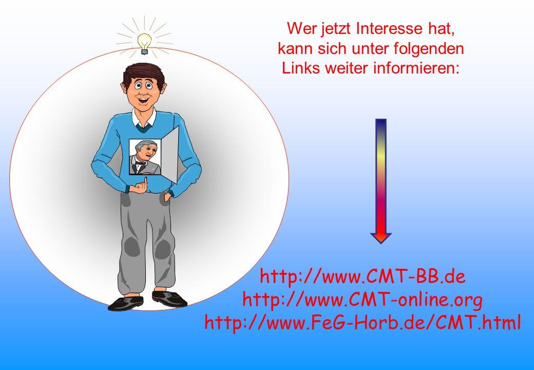 Wer jetzt Interesse hat, kann sich unter folgenden Links weiter informieren: http://www.CMT-BB.de http://www.CMT-online.org http://www.FeG-Horb.de/CMT