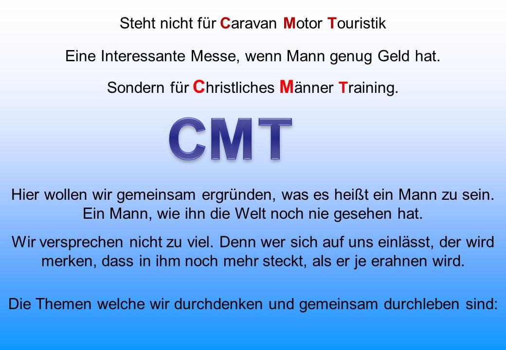 Steht nicht für Caravan Motor Touristik Sondern für C hristliches M änner Training. Eine Interessante Messe, wenn Mann genug Geld hat. Hier wollen wir