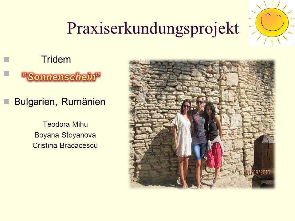 Praxiserkundungsprojekt Tridem Bulgarien, Rumänien Teodora Mihu Boyana Stoyanova Cristina Bracacescu