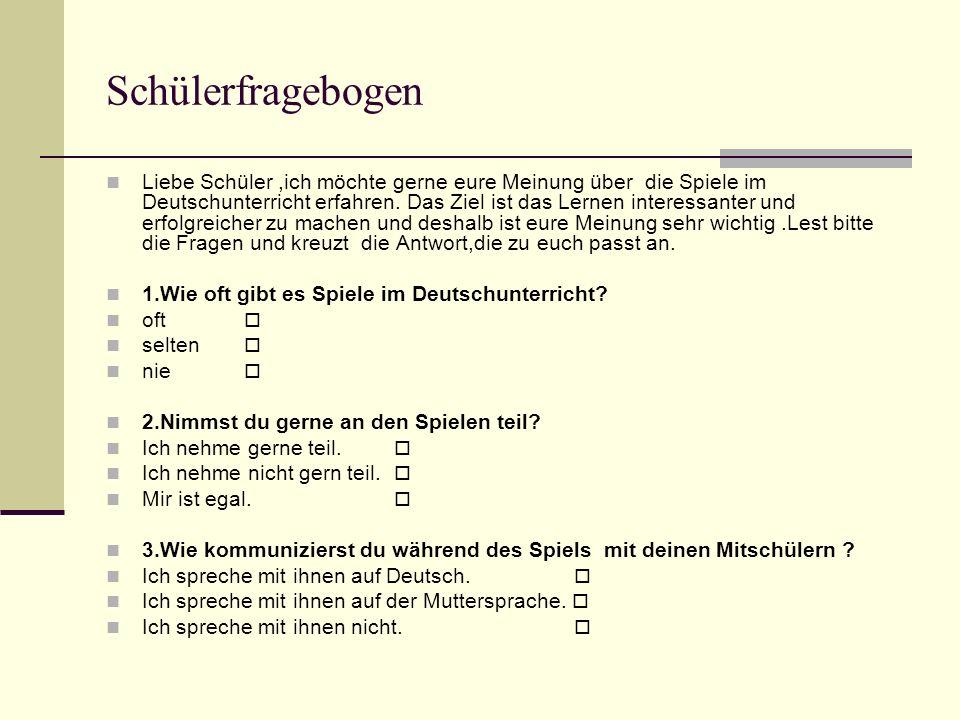 Schülerfragebogen Liebe Schüler,ich möchte gerne eure Meinung über die Spiele im Deutschunterricht erfahren.
