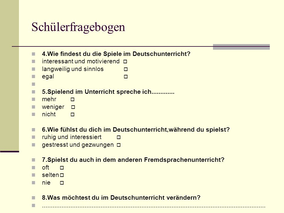 Schülerfragebogen 4.Wie findest du die Spiele im Deutschunterricht? interessant und motivierend langweilig und sinnlos egal 5.Spielend im Unterricht s