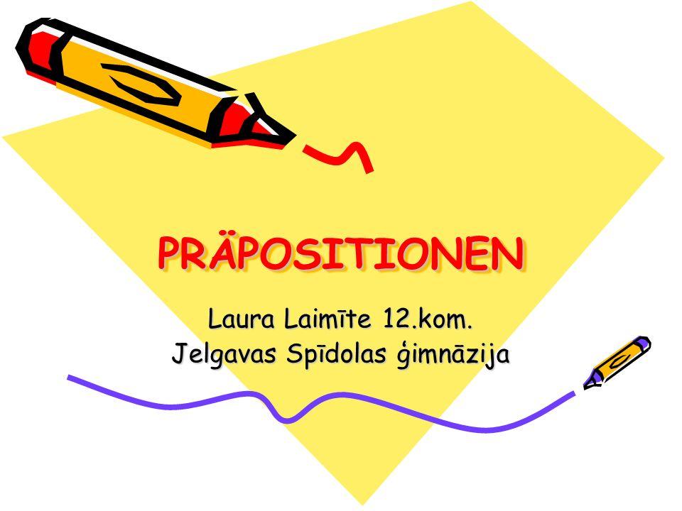 PRÄPOSITIONENPRÄPOSITIONEN Laura Laimīte 12.kom. Jelgavas Spīdolas ģimnāzija