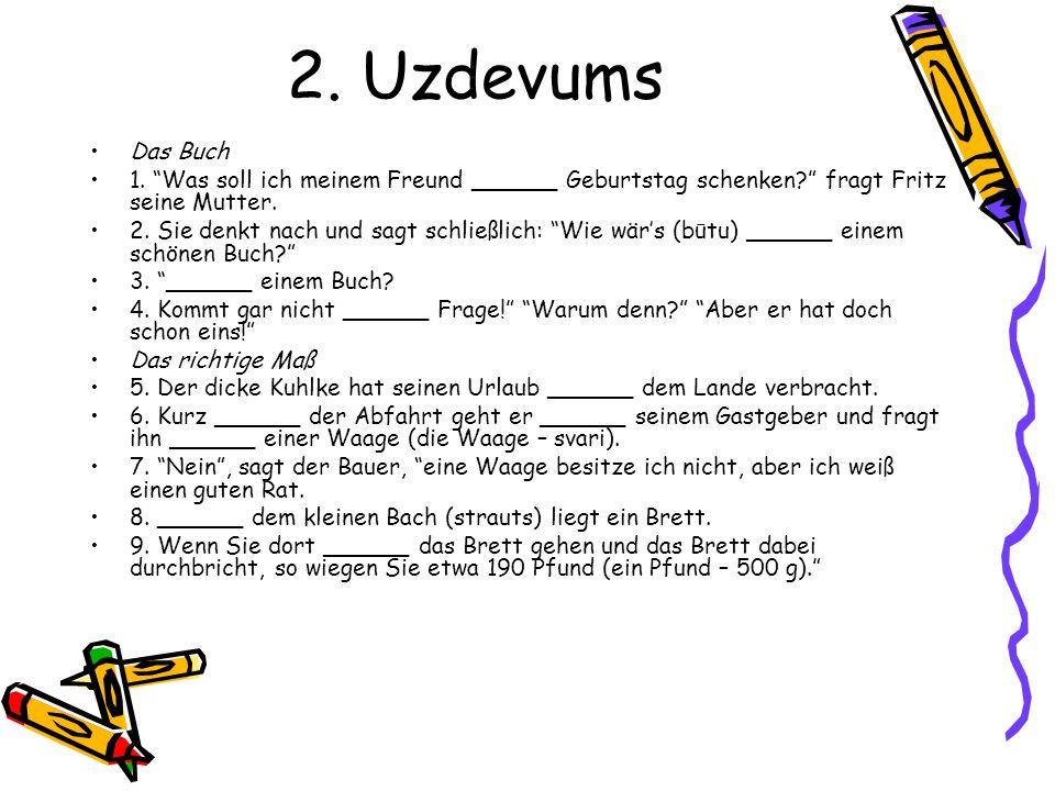 2. Uzdevums Das Buch 1. Was soll ich meinem Freund ______ Geburtstag schenken? fragt Fritz seine Mutter. 2. Sie denkt nach und sagt schließlich: Wie w
